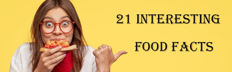 girl eating slice of pizza with one hand and pointing to black text at right which reads 21 interesting food facts with thumb of other hand